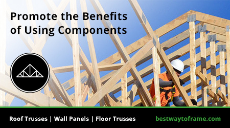 Promote the benefits of building with components